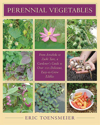 Perennial Vegetables: from Artichoke to Zuiki Taro, a Gardener's Guide to Over 100 Delicious, Easy-to-Grow Vegetables.